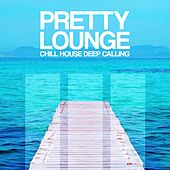 Pretty Lounge (Chill House Deep Calling) de Various Artists