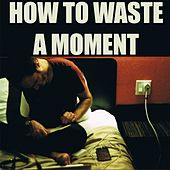 How to Waste a Moment de James Vincent McMorrow