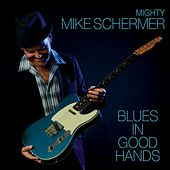 Blues In Good Hands by Mighty Mike Schermer