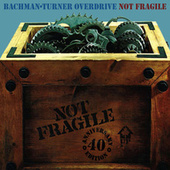 Not Fragile: 40th Anniversary Edition by Bachman-Turner Overdrive