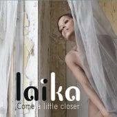 Come A Little Closer by Laika