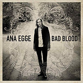 Bad Blood by Ana Egge