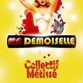 Ma Demoiselle (CM Radio Edit) de Collectif Métissé