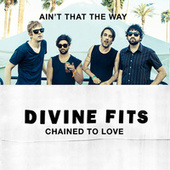 Ain't That The Way/Chained To Love by Divine Fits
