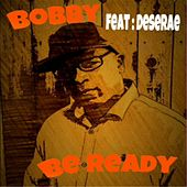 Be Ready (feat. Desarae) by Bobby
