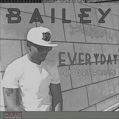 Everyday (I Got Action) - Single by Bailey