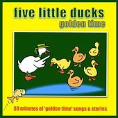 Five Little Ducks - Golden Time by Kidzone