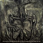 The Mediator Between Head and Hands Must Be the Heart de Sepultura