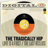 Love Is A First / The Last Recluse by The Tragically Hip