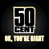 OK, You're Right by 50 Cent