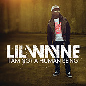 I Am Not A Human Being (Edited Version) by Lil Wayne