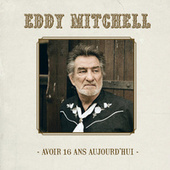 Avoir 16 Ans Aujourd'hui de Eddy Mitchell