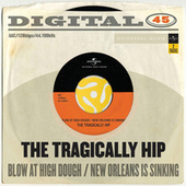 Blow At High Dough / New Orleans Is Sinking by The Tragically Hip