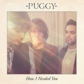 How I Needed You von Puggy