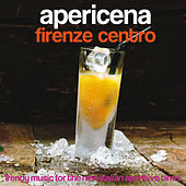 Apericena Firenze centro (Trendy Music for the New Italian Aperitivo Time!) von Various Artists