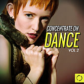 Concentrate on Dance, Vol. 2 by Various Artists