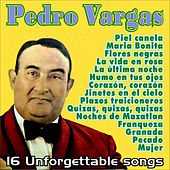 Pedro Vargas . 16 Unforgettable Songs by Pedro Vargas