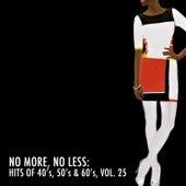 No More, No Less: Hits of 40's, 50's & 60's, Vol. 25 de Various Artists