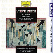 Reich: Six Pianos; Music for Mallet Instruments; Variations for Winds and Strings de Various Artists