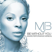 Be Without You (Award Performance Version) by Mary J. Blige