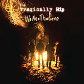 We Are The Same by The Tragically Hip