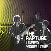 Love Is All / I Need Your Love by The Rapture