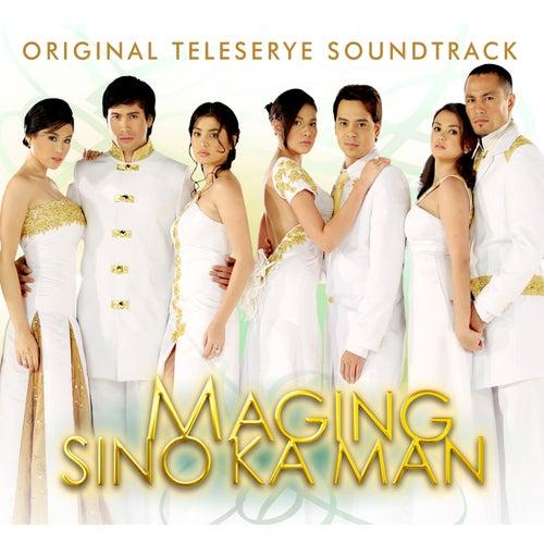 Maging Sino Ka Man (Original Teleserye Soundtrack) by Various Artists