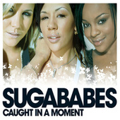 Caught In A Moment by Sugababes