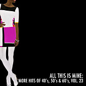 All This Is Mine: More Hits of 40's, 50's & 60's, Vol. 23 de Various Artists