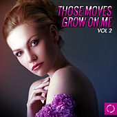 Those Moves Grow on Me, Vol. 2 by Various Artists