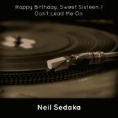 Happy Birthday, Sweet Sixteen / Don't Lead Me On by Neil Sedaka