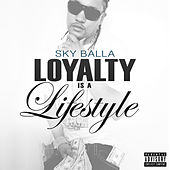 Loyalty Is a Lifestyle von Sky Balla