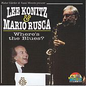 Lee Konitz  & Mario Rusca: Where's The Blues? by Various Artists