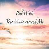 Your Music Around Me de Phil Woods