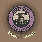 JAZZY CITY - Club Session by Ornette Coleman by Ornette Coleman