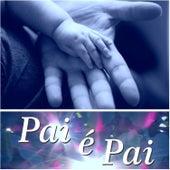 Pai É Pai by Various Artists
