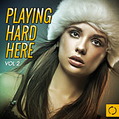 Playing Hard Here, Vol. 2 von Various Artists