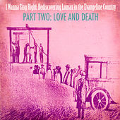 I Wanna Sing Right: Rediscovering Lomax in the Evangeline Country Part Two: Love and Death by Various Artists
