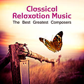 Classical Relaxation Music - The Best Greatest Composers by Classic Style Music Ensemble