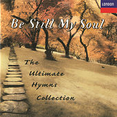 Be Still My Soul - The Ultimate Hymns Collection by Choir of King's College, Cambridge