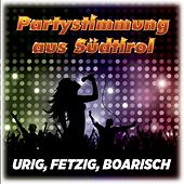 Partystimmung aus Südtirol (Urig, Fetzig, Boarisch) de Various Artists