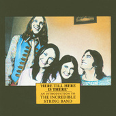 Here Till Here Is There - An Introduction To by The Incredible String Band