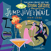Jump, Jive An' Wail: The Very Best Of The Brian Setzer Orchestra (1994-2000) by Brian Setzer