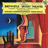 Birtwistle: Secret Theatre; Tragoedia; Five Distances; 3 Settings of Celan de Ensemble Intercontemporain