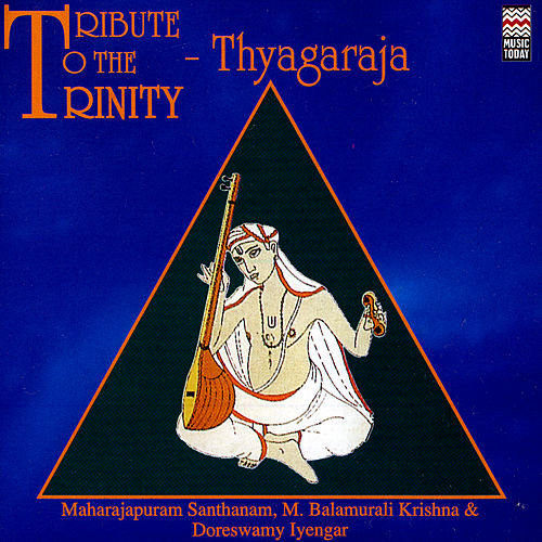 Tribute To The Trinity - Thyagaraja by Various Artists