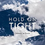 Hold on Tight by James Wilson