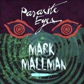 Parasite Eyes by Mark Mallman