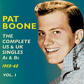 The Complete Us & Uk Singles As & BS 1953-62, Vol. 1 by Pat Boone