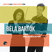 Bela Bartok: Works For Violin and Piano, Vol. 1 by Timothy Lovelace