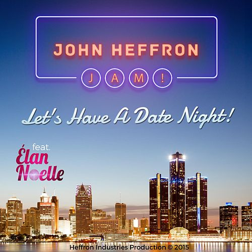 Let's Have a Date Night! (feat. Elan Noelle) by John Heffron